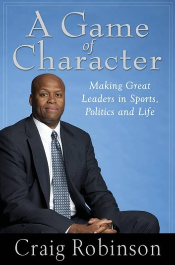 A Game of Character - A Family Journey from Chicago's Southside to the Ivy Leagueand Beyond ebook by Craig Robinson