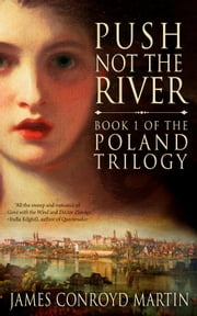 Push Not the River (The Poland Trilogy, Book 1) ebook by James Conroyd Martin