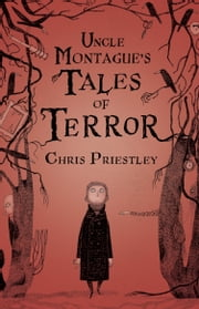 Uncle Montague's Tales of Terror ebook by Chris Priestley,David Roberts