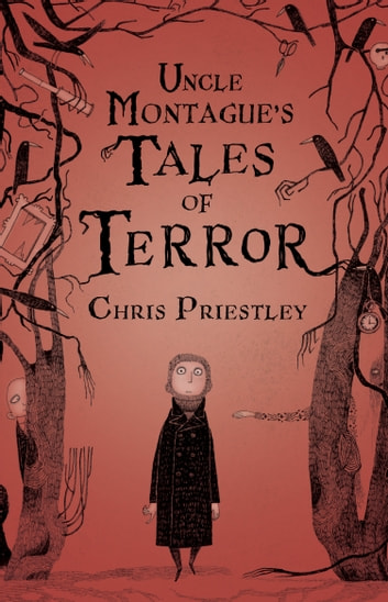 Uncle Montague's Tales of Terror ebook by Chris Priestley