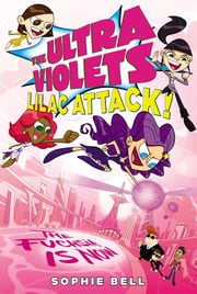 The Ultra Violets #3 - Lilac Attack! ebook by Sophie Bell