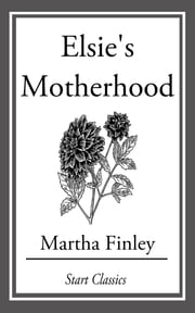 Elsie's Motherhood ebook by Martha Finley