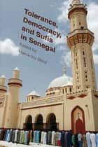 Tolerance, Democracy, and Sufis in Senegal ebook by Mamadou Diouf