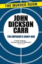 The Emperor's Snuff-Box ebook by John Dickson Carr