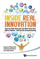 Inside Real Innovation: How the Right Approach Can Move Ideas From R&D to Market - And Get the Economy Moving - How the Right Approach Can Move Ideas from R&D to Market — And Get the Economy Moving ebook by FITZGERALD EUGENE ET AL