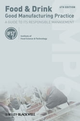 Food and Drink - Good Manufacturing Practice - A Guide to its Responsible Management (GMP6) ebook by Institute of Food Science and Technology,Louise Manning