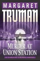 Murder at Union Station ebook by Margaret Truman