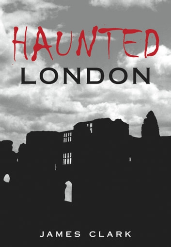 Haunted London ebook by James Clark