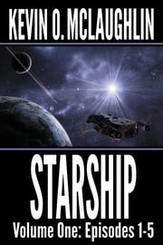 Starship Volume One: Episodes 1-5 ebook by Kevin O. McLaughlin