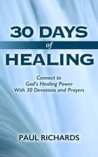30 Days of Healing ebook by Paul Richards