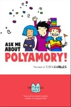 Ask Me About Polyamory - The Best of Kimchi Cuddles ebook by Tikva Wolf, Sophie Labelle