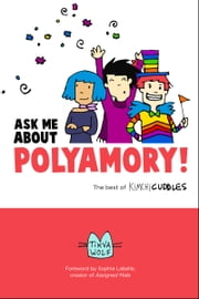 Ask Me About Polyamory - The Best of Kimchi Cuddles ebook by Sophie Labelle,Tikva Wolf