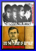 The Mafia, the NYPD and the Murder of Gambler Herman Rosenthal ebook by Robert Grey Reynolds Jr