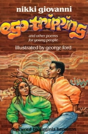 Ego-Tripping and Other Poems for Young People ebook by Nikki Giovanni,George Ford,Virginia Hamilton
