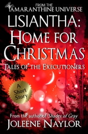 Lisiantha: Home for Christmas (Tales of the Executioners) ebook by Joleene Naylor