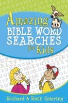 Amazing Bible Word Searches for Kids ebook by Richard Spiering, Ruth Spiering