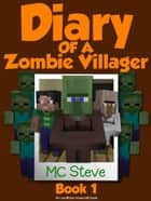 Diary of a Minecraft Zombie Villager Book 1 ebook by MC Steve