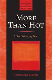 More Than Hot - A Short History of Fever ebook by Christopher Hamlin