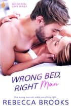 Wrong Bed, Right Man ebook by Rebecca Brooks