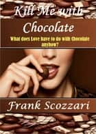 Kill Me with Chocolate ebook by Frank Scozzari