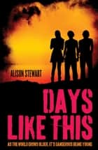 Days Like This ebook by Alison Stewart, Alison Stewart
