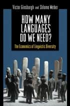 How Many Languages Do We Need? - The Economics of Linguistic Diversity ebook by Victor Ginsburgh, Shiomo Weber