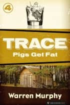 Pigs Get Fat - Trace #4 e-bok by Warren Murphy
