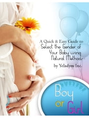Select The Gender of Your Baby Using Natural Methods ebook by Yeladym Inc.