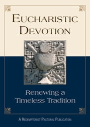 Eucharistic Devotion - Renewing a Timeless Tradition ebook by A Redemptorist Pastoral Publication