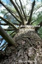 The World Beyond the Wolves ebook by Elenie Binney