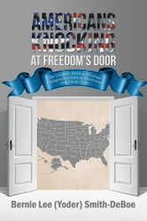 Americans Knocking at Freedoms Door - The Uniquely American Heritage of Religious Freedoms and Government of and by the People ebook by Bernie Lee (Yoder) Smith-DeBoe