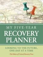 My Five-Year Recovery Planner ebook by The  Editors of Central Recovery Press