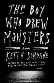 The Boy Who Drew Monsters - A Novel ebook by Keith Donohue