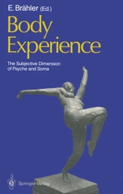Body Experience - The Subjective Dimension of Psyche and Soma Contributions to Psychosomatic Medicine ebook by H. Appelt,Elmar Brähler,H. Becker,P. Bernhard,D. Bongers,Elmar Brähler,Elmar Brähler,W. Dahlmann,H.C. Deter,P. Diederichs,R. Ernst,H. Felder,U. Gieler,W. Hettich,C. Heintze-Hook,M. Jarka,P. Joraschky,M. Lohs,P. Möhring,H. Müller-Braunschweig,A. Otten,B. Strauß,P.M. Wiedemann