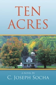Ten Acres ebook by C. Joseph Socha