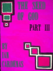 The Seed Of God Part III (A Mini-Series) ebook by Ian Cardenas