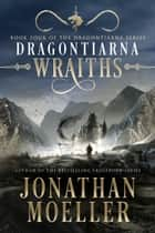 Dragontiarna: Wraiths ebook by Jonathan Moeller
