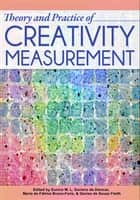 Theory and Practice of Creativity Measurement ebook by Denise Fleith, Maria Bruno-Faria, Eunice Alencar