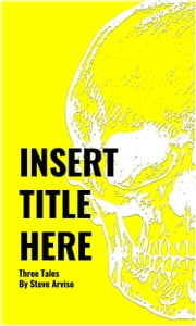 Insert Title Here ebook by Steve Arviso