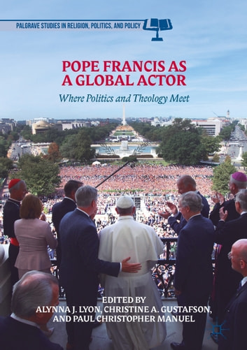 Pope francis as a global actor ebook by 9783319713779 rakuten kobo pope francis as a global actor where politics and theology meet ebook by fandeluxe Gallery