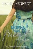 More Than Friends - The Kingsley Series, #4 ebook by Brandi Kennedy