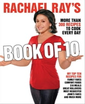 Rachael Ray's Book of 10 - More Than 300 Recipes to Cook Every Day ebook by Rachael Ray