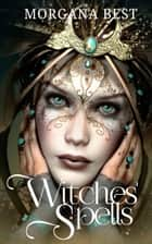 Witches' Spells - Witch Cozy Mystery eBook by Morgana Best