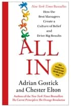 All In - How the Best Managers Create a Culture of Belief and Drive Big Results ebook by Adrian Gostick, Chester Elton
