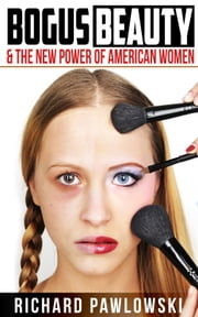 Bogus Beauty - The New Power of American Women ebook by Richard Pawlowski