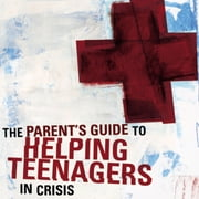 A Parent's Guide to Helping Teenagers in Crisis audiobook by Rich Van Pelt, Jim Hancock