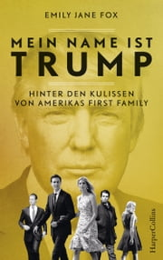 Mein Name ist Trump - Hinter den Kulissen von Amerikas First Family ebook by Emily Jane Fox