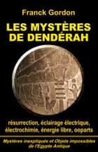 LES MYSTÈRES DE DENDÉRAH - Expériences d'éclairage électrique ou machine de résurrection dans un temple de l'Égypte antique ? ebook by FRANCK GORDON