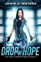 Drop of Hope - A Dystopian Fantasy Series ebook by Jamie A. Waters