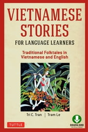 Vietnamese Stories for Language Learners - Traditional Folktales in Vietnamese and English Text (Audio Download Included) ebook by Tri C. Tran, Tram Le